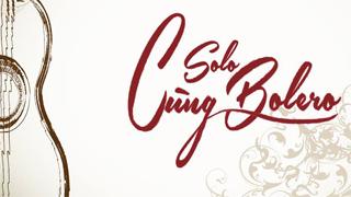 LỚP: LUYỆN THANH NÂNG CAO - DỰ THI SOLO CÙNG BOLERO